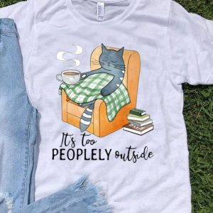 Sleeping Cat And Coffee It's Too Peoplely Outside shirt