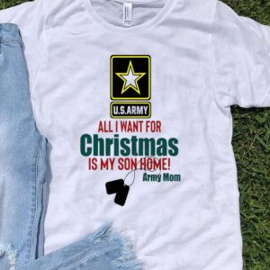 U.S.Army All I Want For Christmas Is My Son Home Army Mom shirt