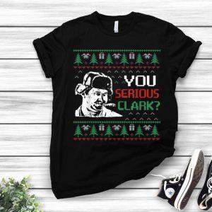 You Serious Clark Christmas Vacation Ugly Christmas shirt