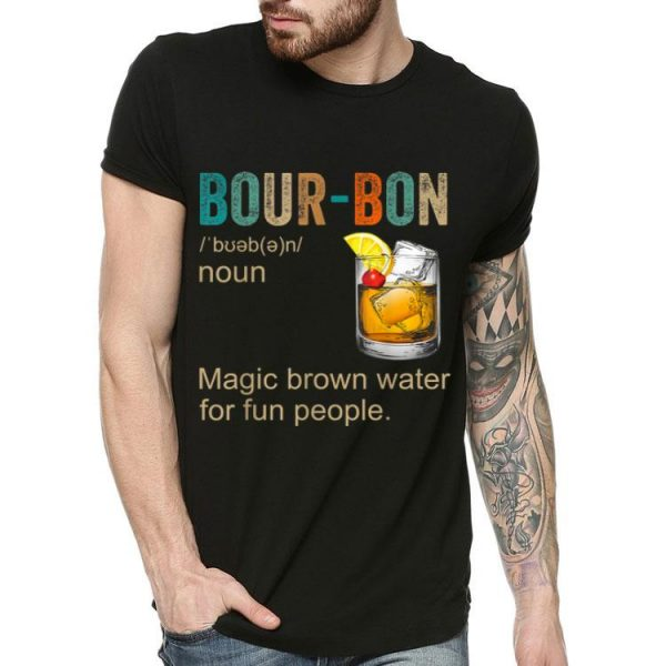 Bourbon Definition Magic Brown Water For Fun People shirt
