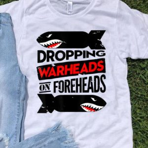 Dropping Warheads On Foreheads Shark shirt