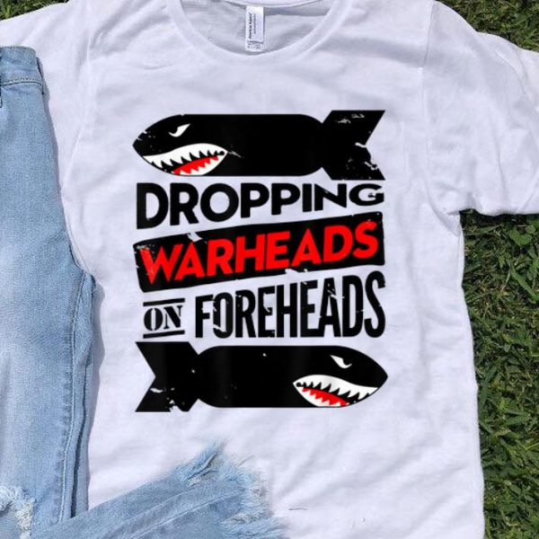 Dropping Warheads On Foreheads Shark shirt