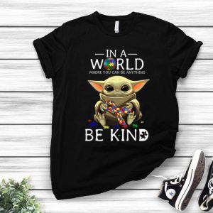 In A World Where You Can Be Anything Be Kind Baby Yoda Autism shirt