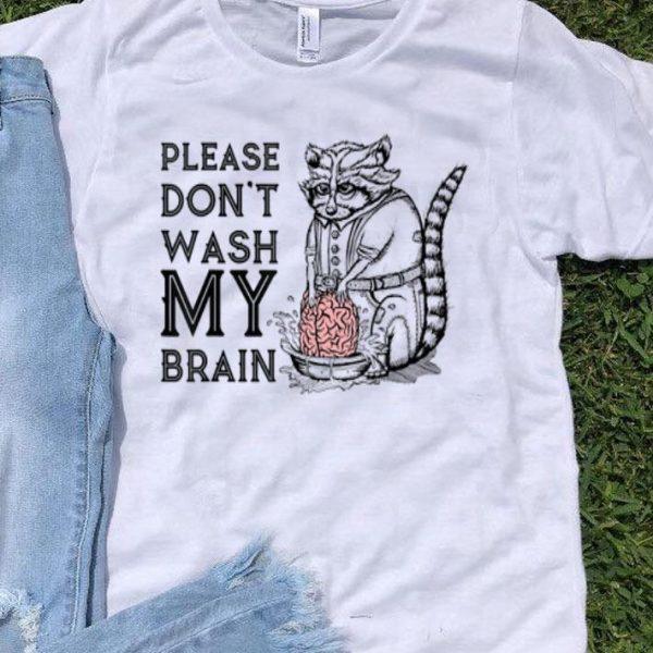 Please Don't Wash My Brain Raccoon Lover shirt