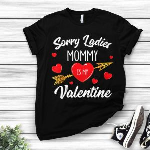 Sorry Ladies Mommy Is My Valentine shirt