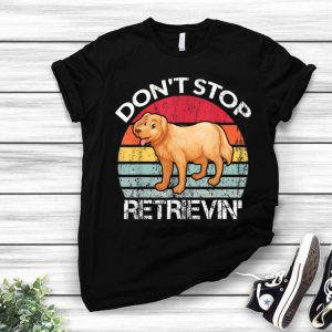 Vintage Don't Stop Retrievin Retriever Golden Dog Lovers shirt