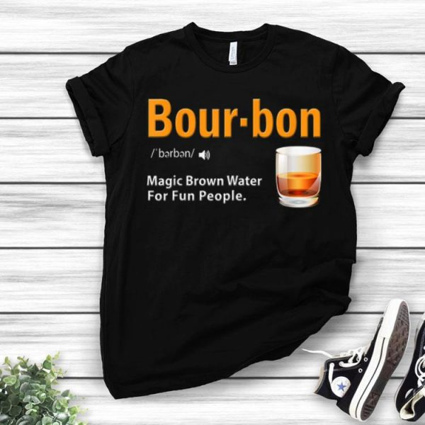 Whiskey Bourbon Definition Magic Brown Water For Fun People shirt