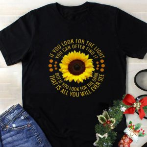 Funny Sunflower if you look for the light you can often find it shirt