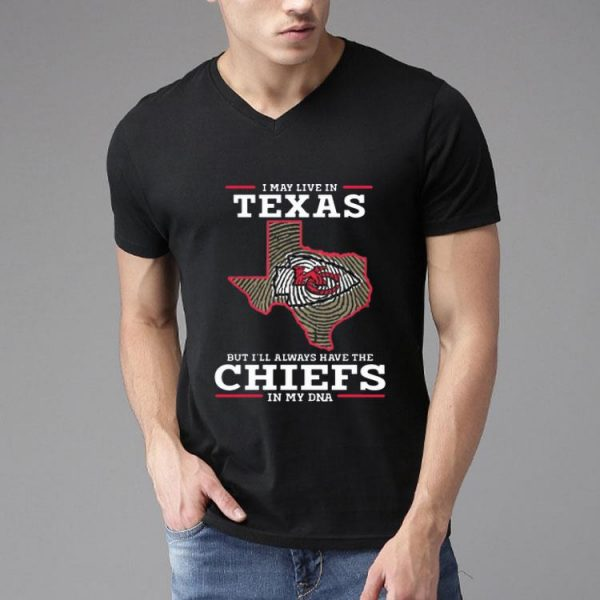 I May Live In Texas But I'll Always Have The Chiefs In My DNA shirt