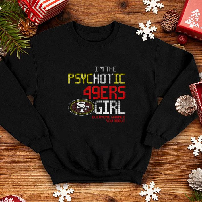 Premium I m the psychotic San Francisco 49ers girl everyone warned you about shirt 4 - Premium I'm the psychotic San Francisco 49ers girl everyone warned you about shirt