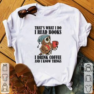 Pretty Owl that's what i do i read books i drink coffee and i know things shirt