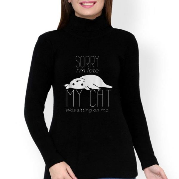 Sorry I'm Late My Cat Was Sitting On Me Cat Lovers shirt