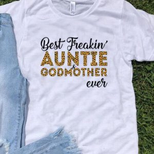 Best Freakin' Auntie And Godmother Ever Mother's Day shirt