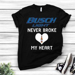 Busch Light Never Broke My Heart shirt