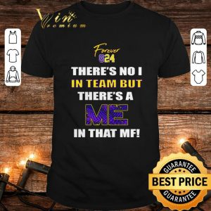 Cheap Kobe Bryant Forever 824 there's no I in team but there's a me in that MF shirt