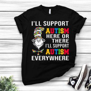Dr Seuss I Will Support Autism Here Or There Every Where shirt