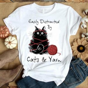Easily Distracted By Cats And Yarn shirt