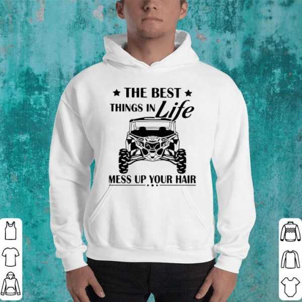 The Best Things In Life Mess Up Your Hair shirt