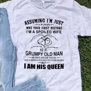 Assuming I'm Just A Woman Was Your First Mistake I Am His Queen shirt