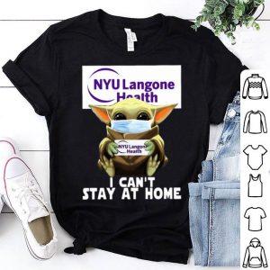 Baby Yoda Hug NYU Langone Health I Can't Stay At Home shirt