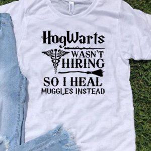 Nurse Hogwarts Wasn't Hiring So I Heal Muggles Instead shirt