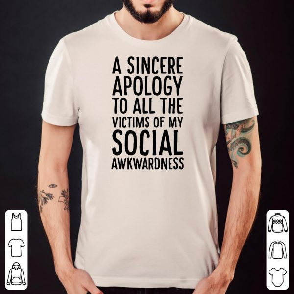 A sincere apology to all victims of my social awkwardness shirt