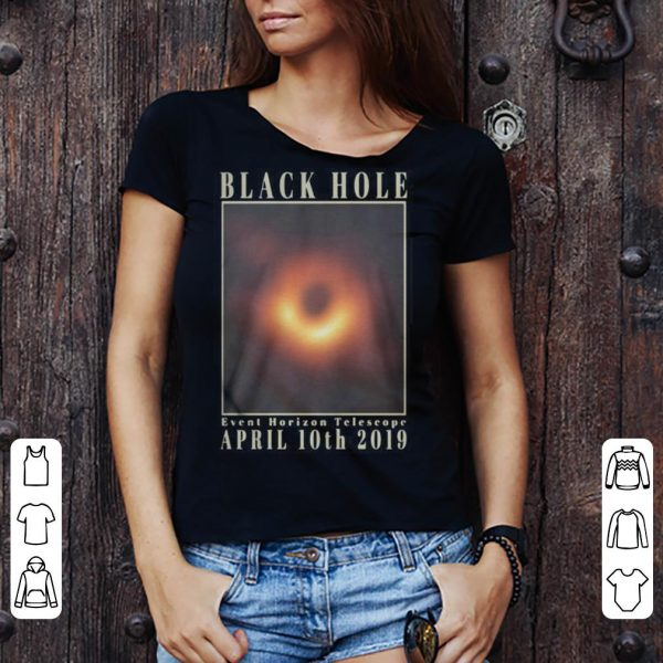 Black Hole Event Horizon Telescope April 10th 2019 shirt