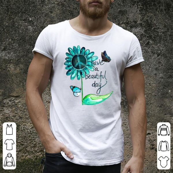 Hippie Peace Sunflower Butterfly Have A Beautiful Day shirt