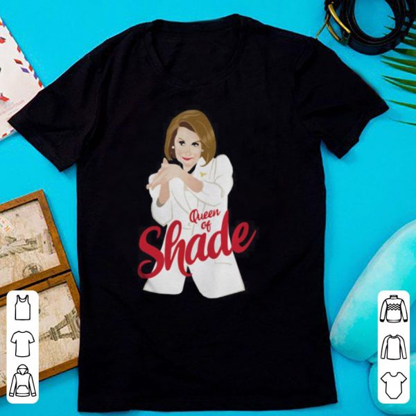 Nancy Pelosi clapping Queen of shade shirt