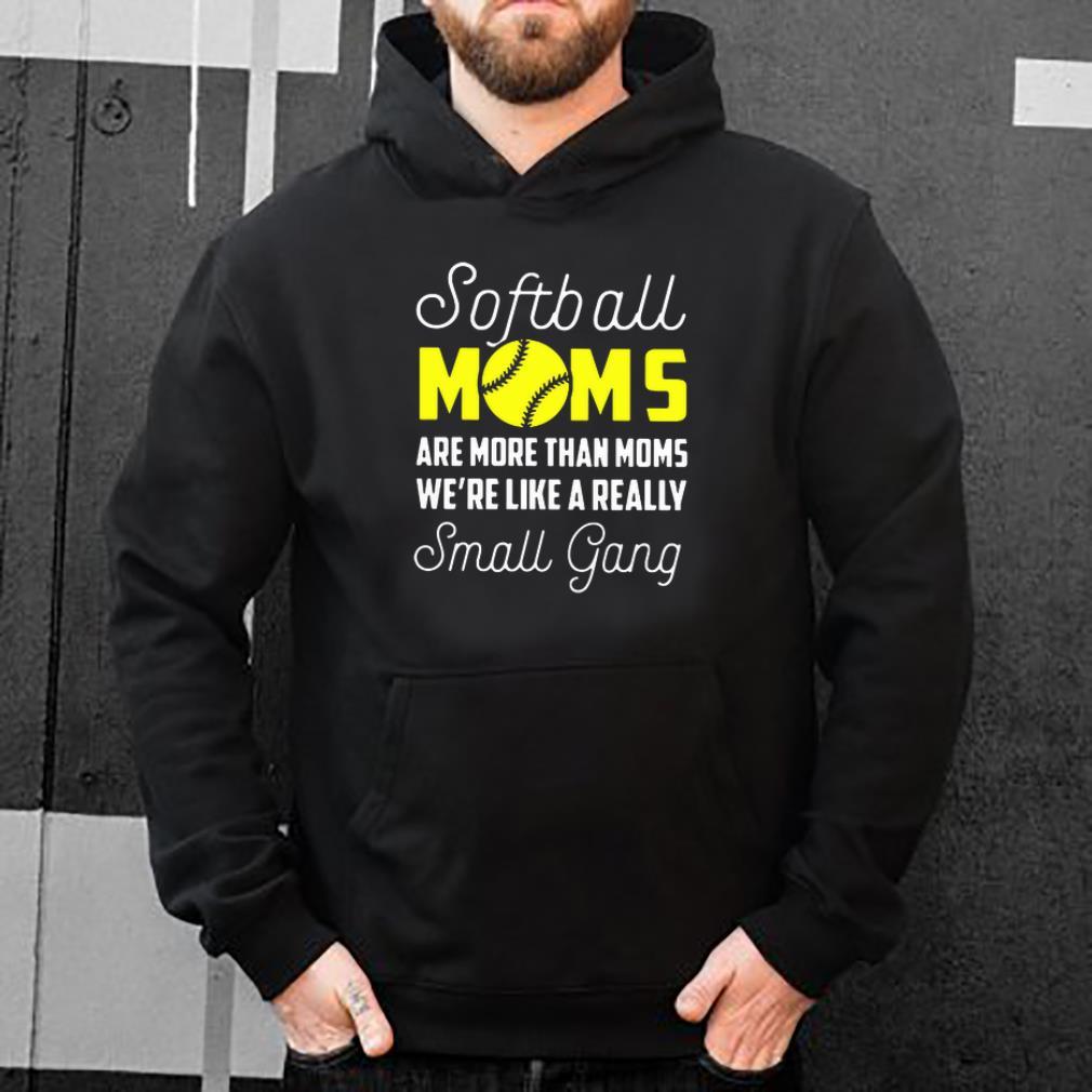 Softball moms are more than moms we re like a really small gang shirt 4 - Softball moms are more than moms we're like a really small gang shirt