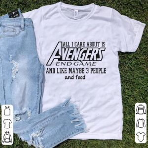 All I care about is Avengers End Game and like maybe 3 people and food shirt