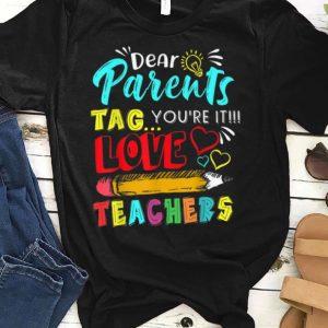Dear Parents Tag You're It Love Pencil Teachers Graduation shirt