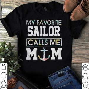 Flower My favorite sailor calls me mom shirt