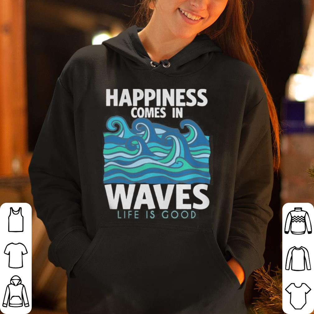 Happiness Comes In Waves shirt 4 - Happiness Comes In Waves shirt