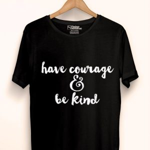 Have Courage Be Kind Cute shirt