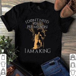 Jon snow I don't need your permission I am a king game of thrones shirt