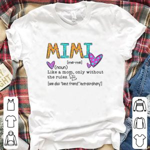 Mimi like a Mom only without the rules shirt
