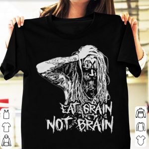 Rob zombie eat grain not brain shirt
