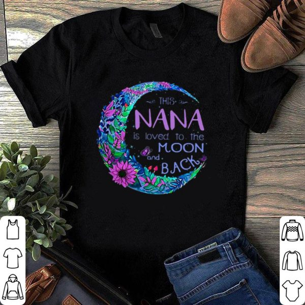 This NANA is love to the moon and back shirt