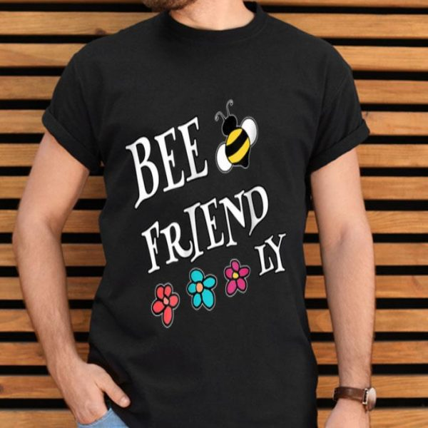 Be Kind And Friendly To Save Bees shirt