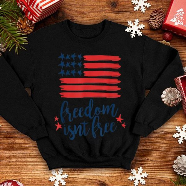 Freedom Isnt free 4th of July American Flag Memorial Day shirt