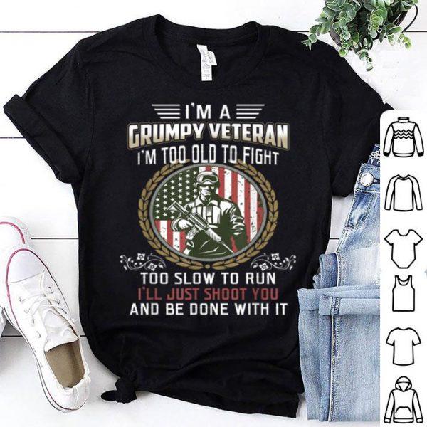 I Am A Grumpy Veteran Im Too Old To Fight shirt