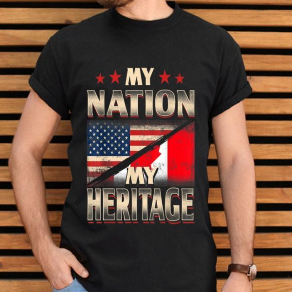 My Nation My Heritage - Proud Canadian American Flag Shirt