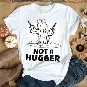 Not A Hugger Funny Nurse Cactus Sarcastic Gift Shirt