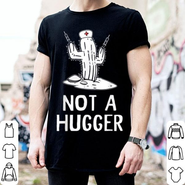 Not A Hugger Funny Nurse Cactus Shirt