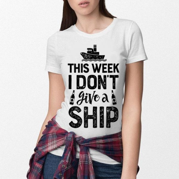 Summer Cruising This Week I Don't Give A Ship Cruise Trip shirt