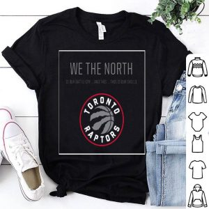 We The North Is Our Battle Cry And This Is Our Shield Toronto Raptors Shirt