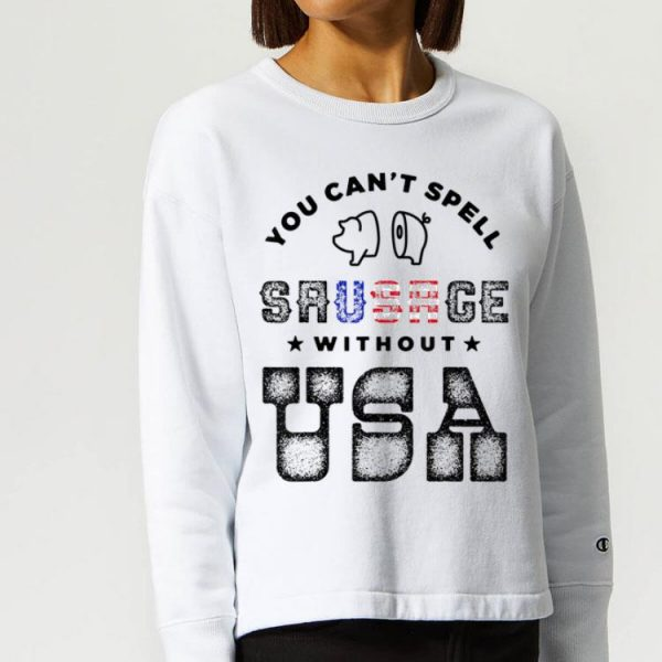 You Can't Spell Sausage Without USA Fourth Of July Independence Day shirt