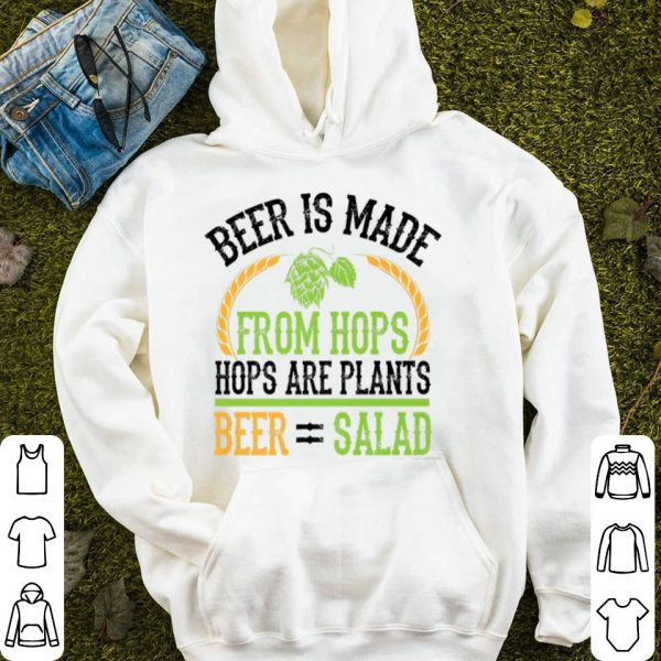 Beer Is Made From Hops Plants Beer Salad Brewer shirt