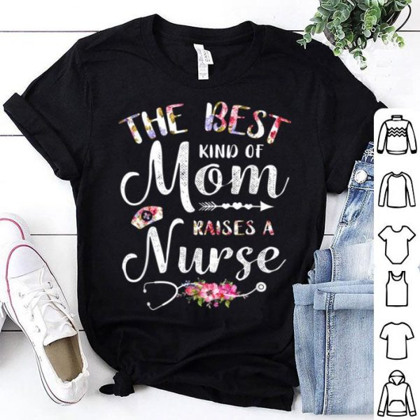 Best Kind Of Mom Raises A Nurse Mothers Day shirt